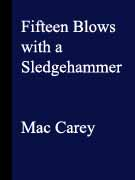 Fifteen Blows with a Sledgehammer by Mac Carey